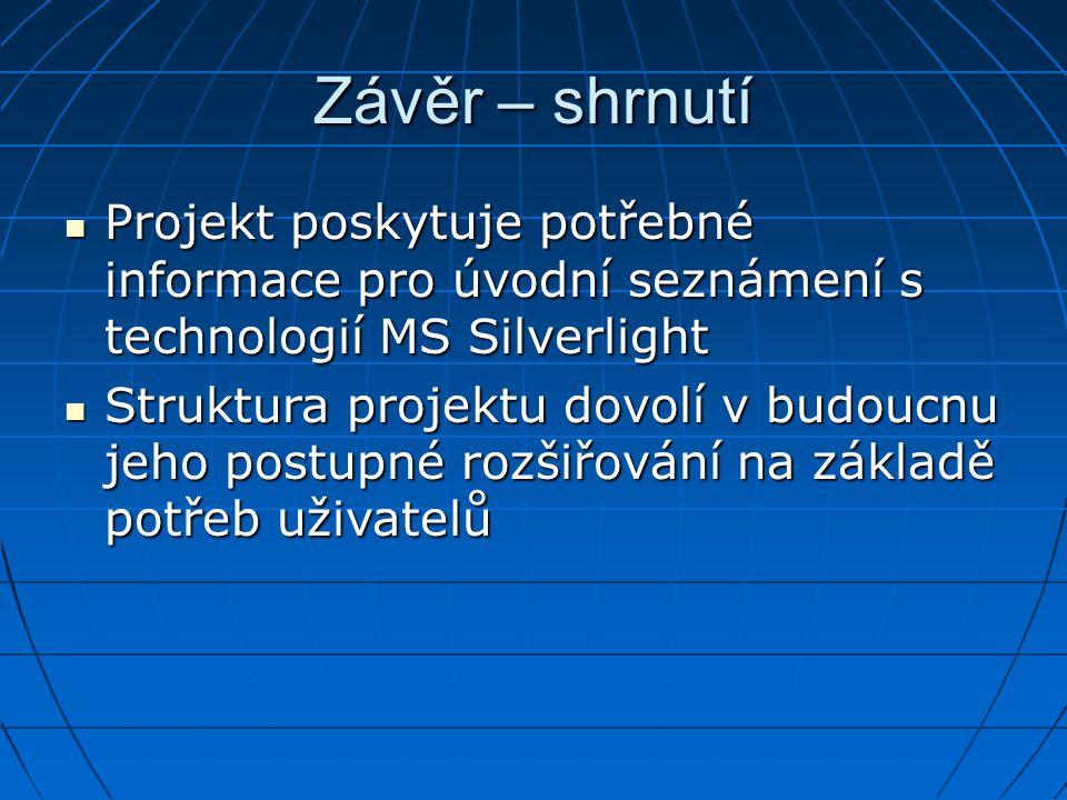 Závěr – shrnutí Projekt poskytuje potřebné informace pro úvodní seznámení s technologií MS Silverlight.