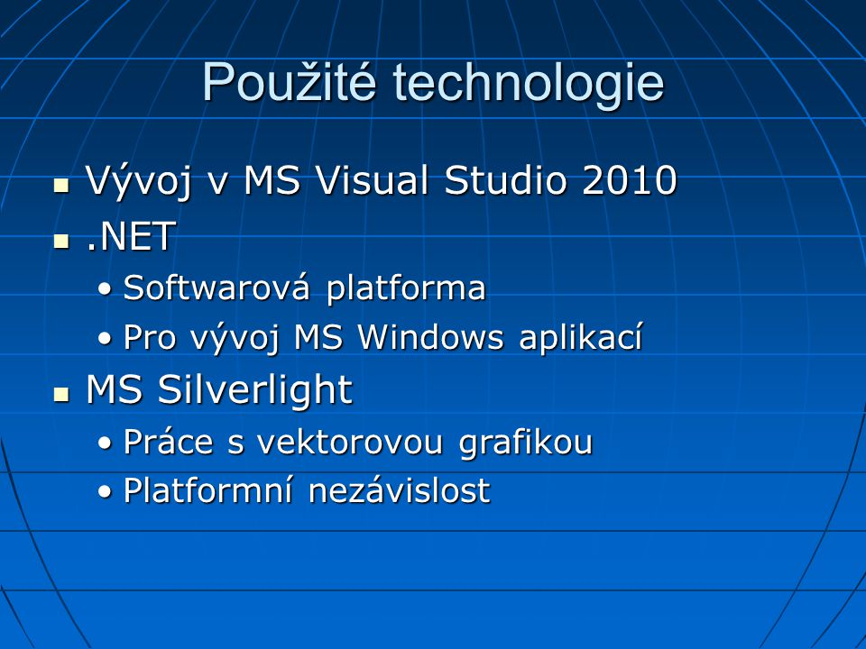 Použité technologie Vývoj v MS Visual Studio NET MS Silverlight