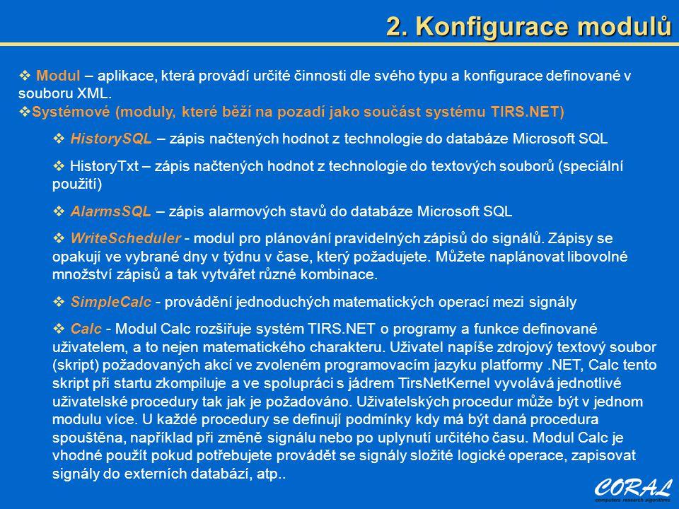 2. Konfigurace modulů Modul – aplikace, která provádí určité činnosti dle svého typu a konfigurace definované v souboru XML.