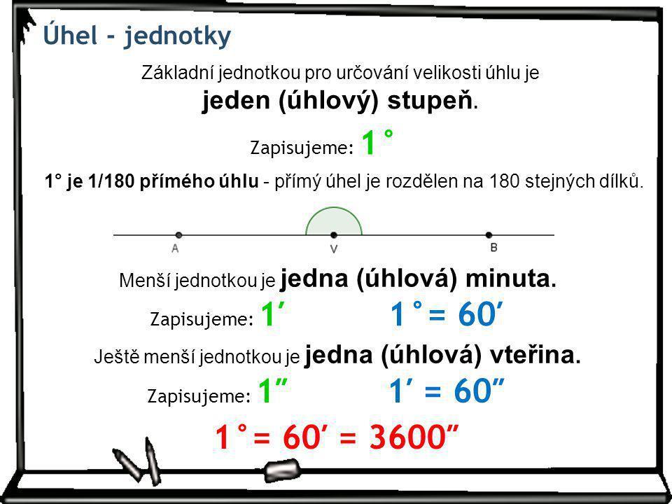 1°= 60′ 1′ = 60″ 1°= 60′ = 3600″ Úhel - jednotky