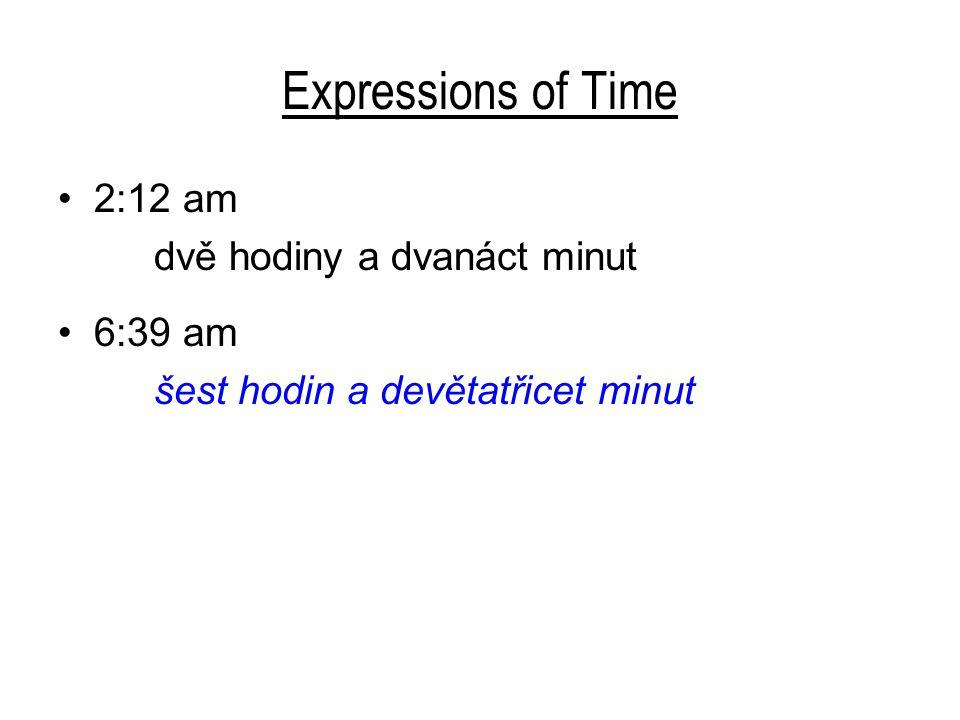 Expressions of Time 2:12 am dvě hodiny a dvanáct minut 6:39 am