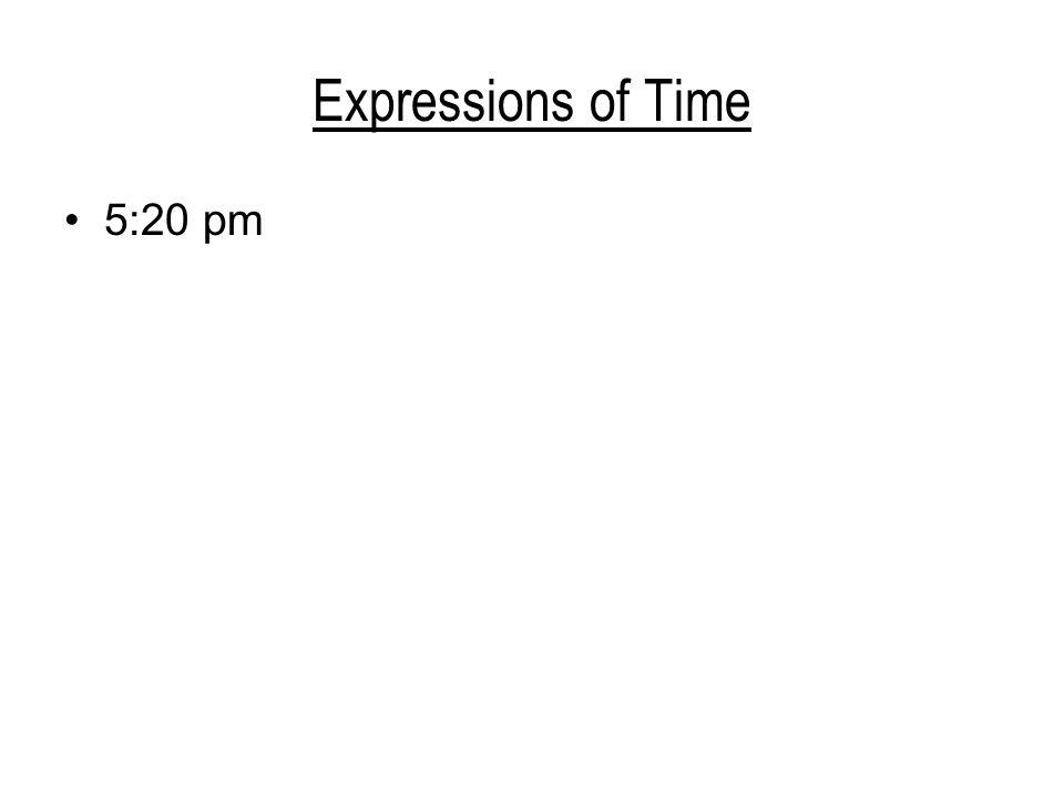 Expressions of Time 5:20 pm