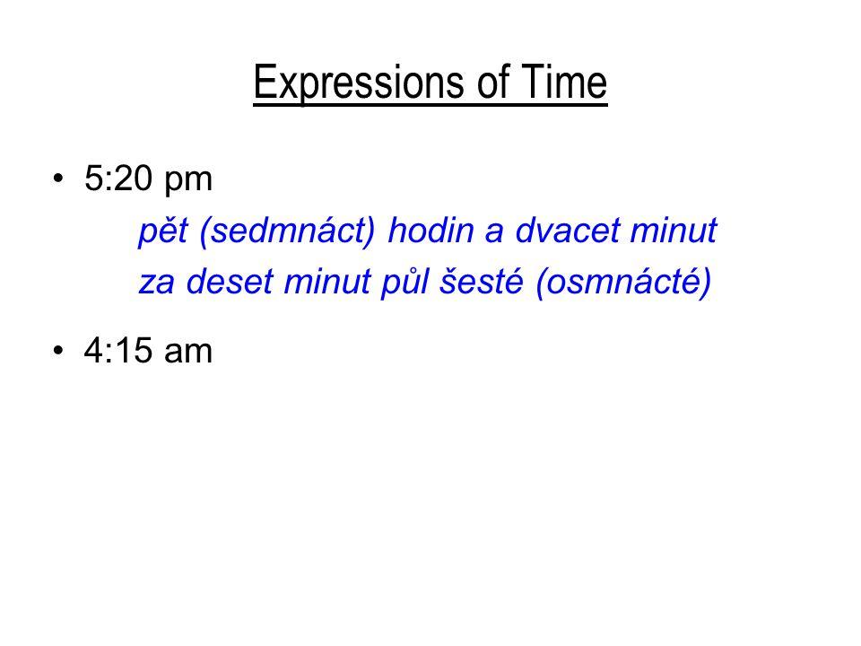 Expressions of Time 5:20 pm pět (sedmnáct) hodin a dvacet minut