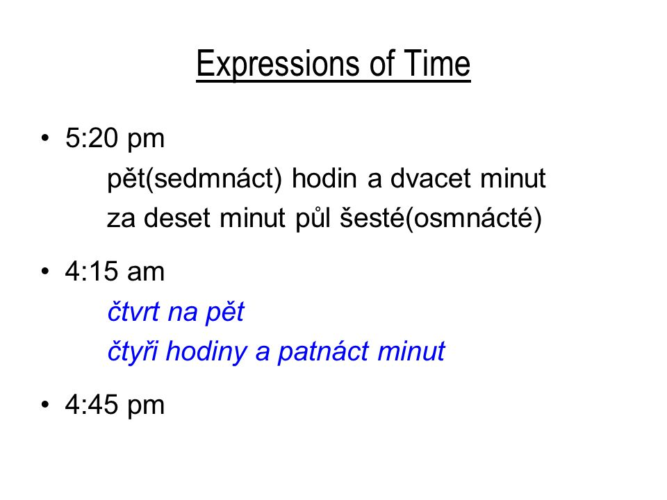 Expressions of Time 5:20 pm pět(sedmnáct) hodin a dvacet minut
