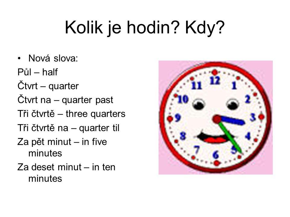 Kolik je hodin Kdy Nová slova: Půl – half Čtvrt – quarter