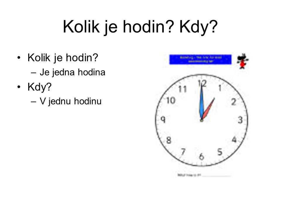 Kolik je hodin Kdy Kolik je hodin Kdy Je jedna hodina
