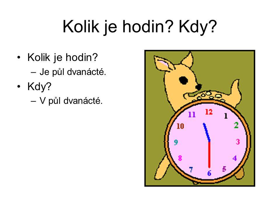 Kolik je hodin Kdy Kolik je hodin Kdy Je půl dvanácté.
