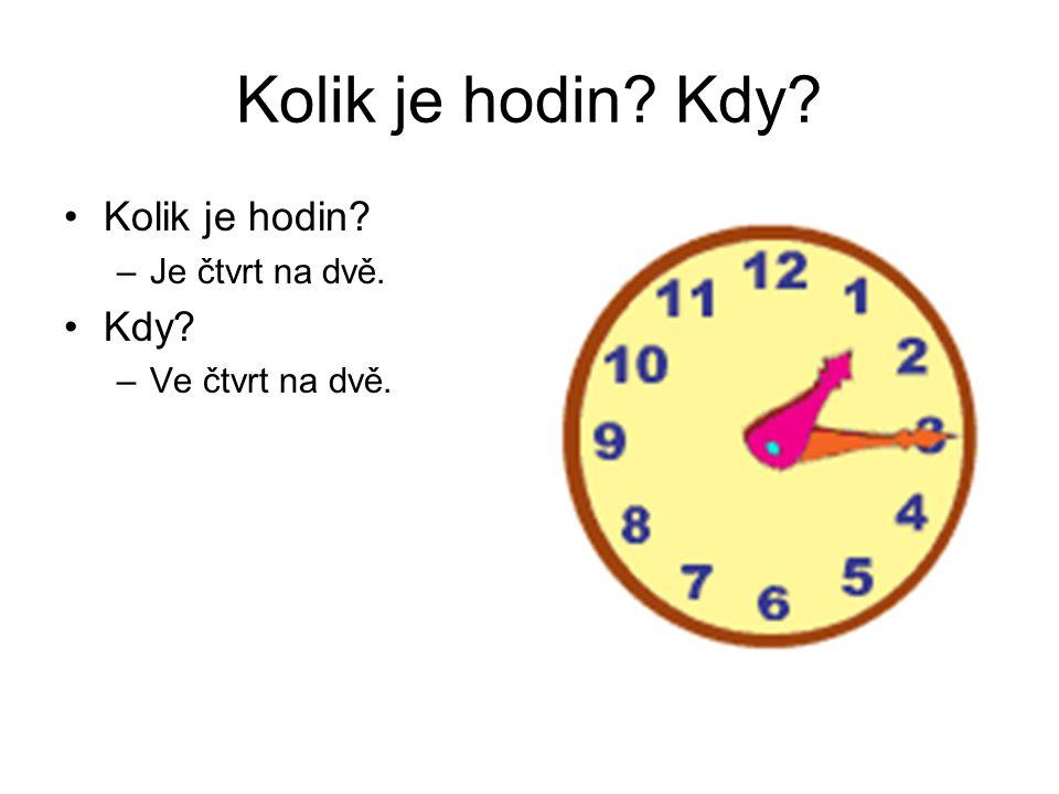 Kolik je hodin Kdy Kolik je hodin Kdy Je čtvrt na dvě.
