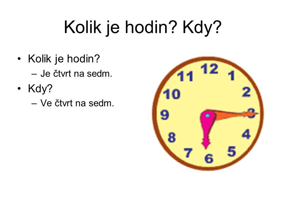 Kolik je hodin Kdy Kolik je hodin Kdy Je čtvrt na sedm.