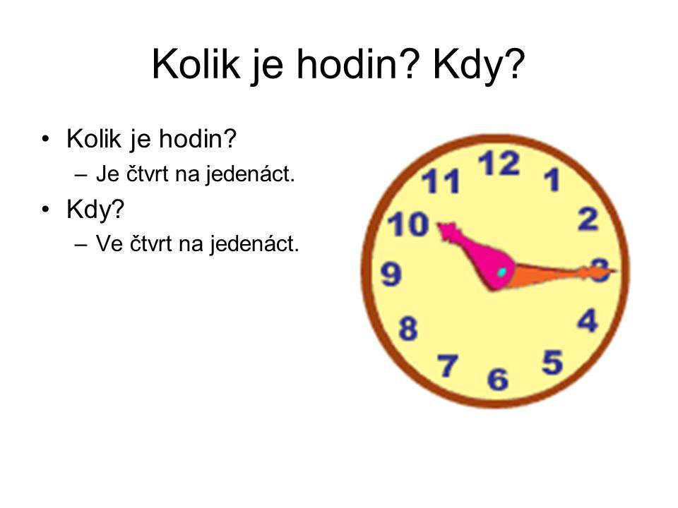 Kolik je hodin Kdy Kolik je hodin Kdy Je čtvrt na jedenáct.