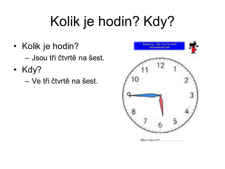 Kolik je hodin Kdy Kolik je hodin Kdy Jsou tři čtvrtě na šest.