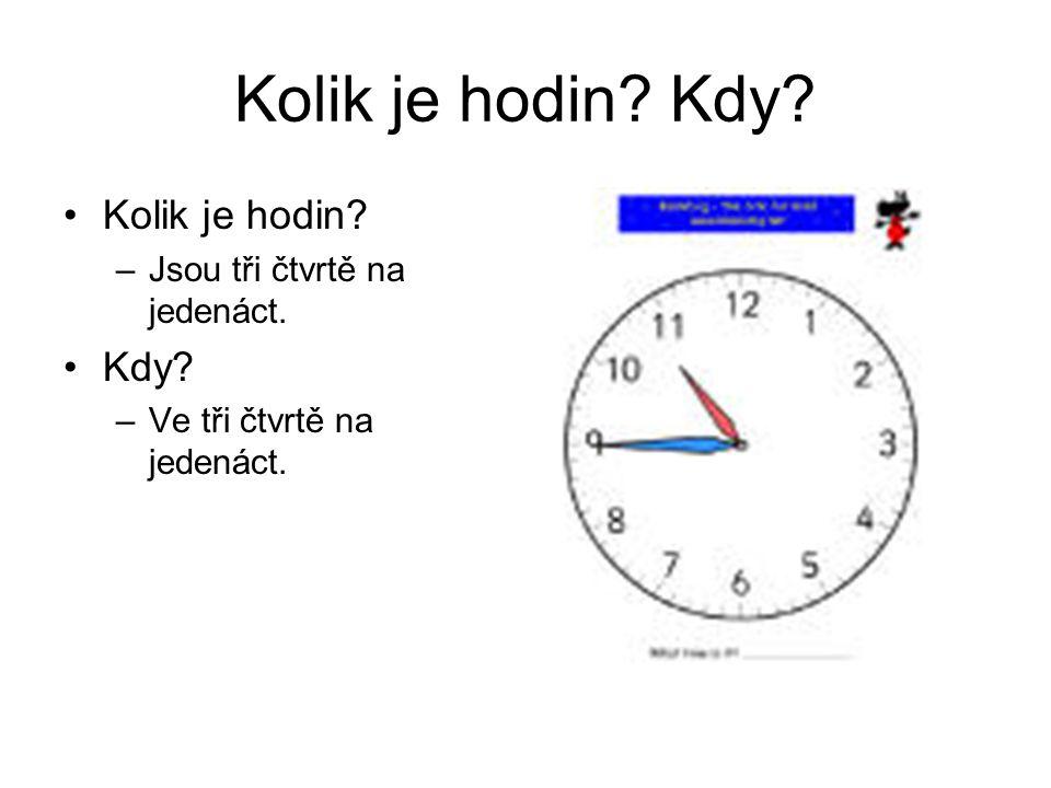 Kolik je hodin Kdy Kolik je hodin Kdy Jsou tři čtvrtě na jedenáct.