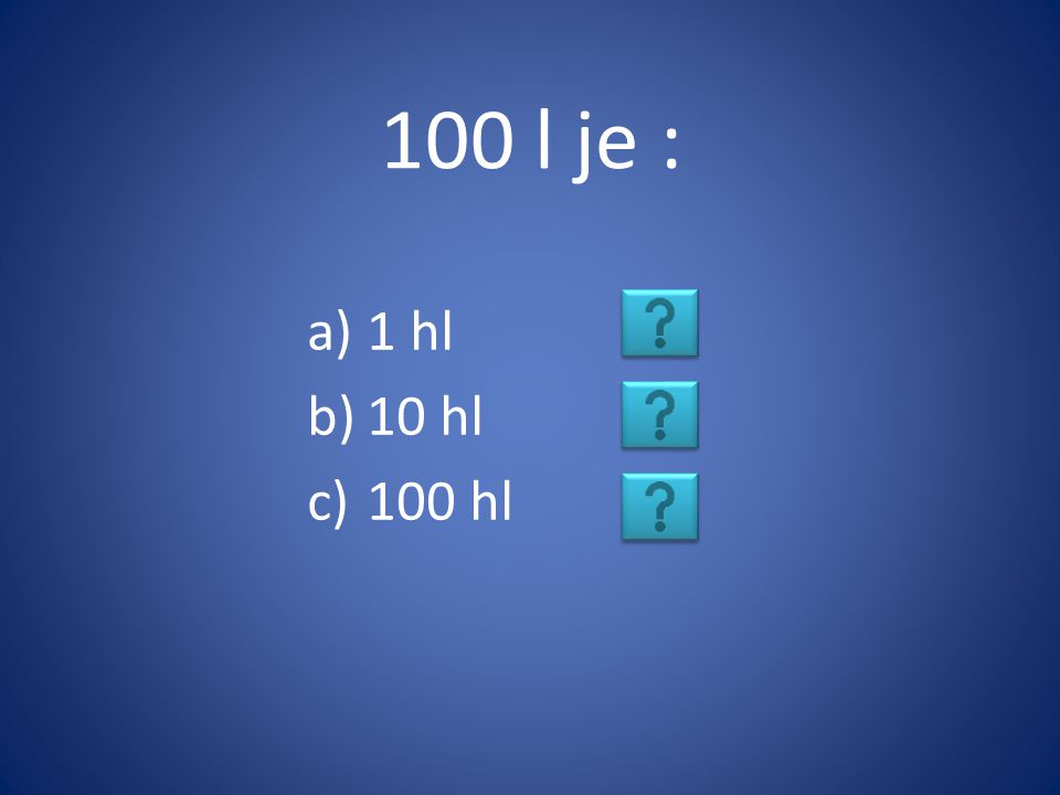 100 l je : 1 hl 10 hl 100 hl