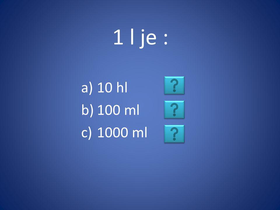 1 l je : 10 hl 100 ml 1000 ml