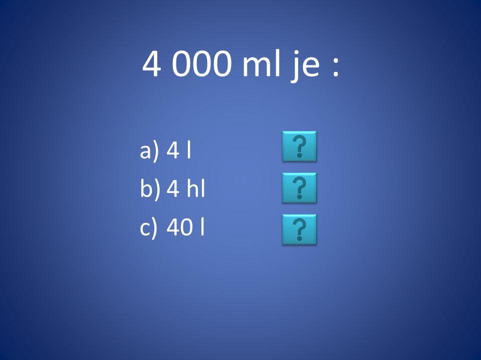 4 000 ml je : 4 l 4 hl 40 l