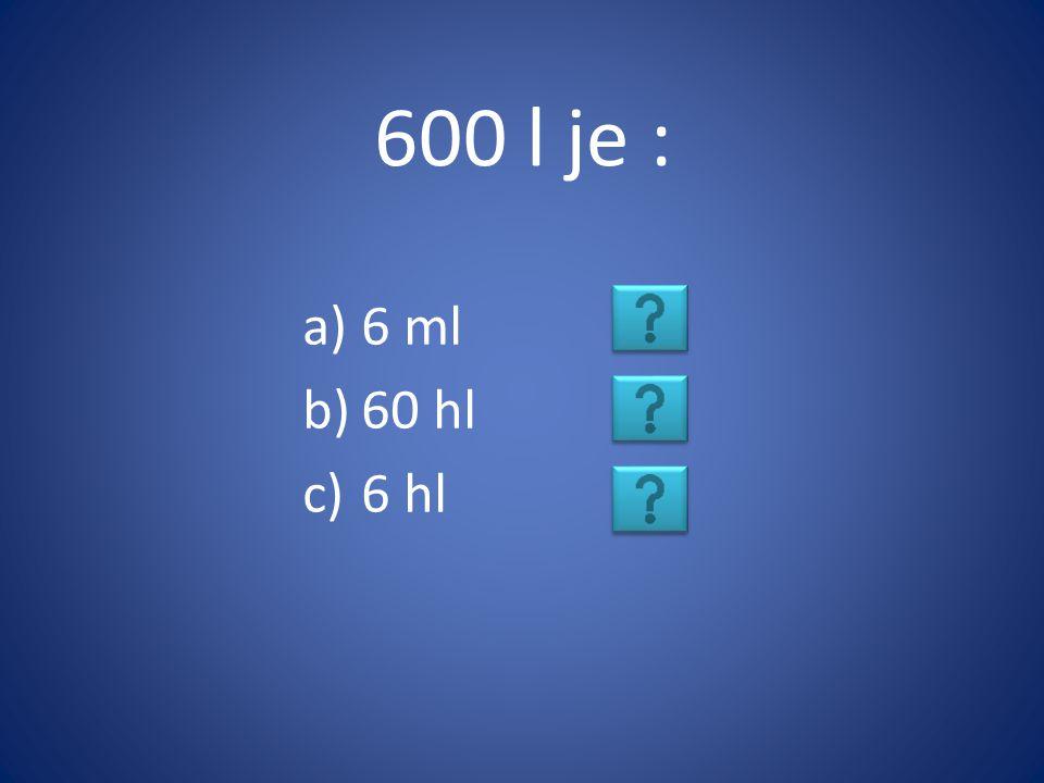 600 l je : 6 ml 60 hl 6 hl