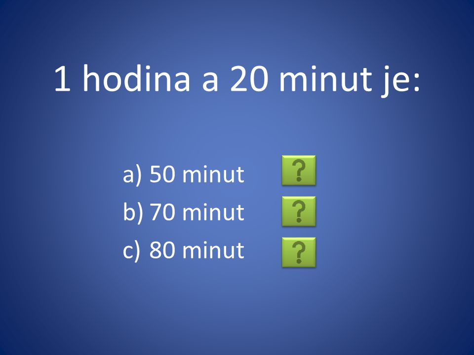 1 hodina a 20 minut je: 50 minut 70 minut 80 minut