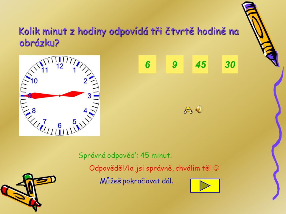 6 9 45 30 Správná odpověď: 45 minut.
