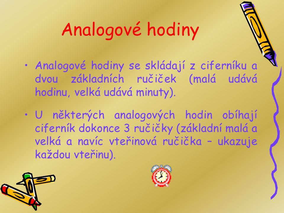 Analogové hodiny Analogové hodiny se skládají z ciferníku a dvou základních ručiček (malá udává hodinu, velká udává minuty).