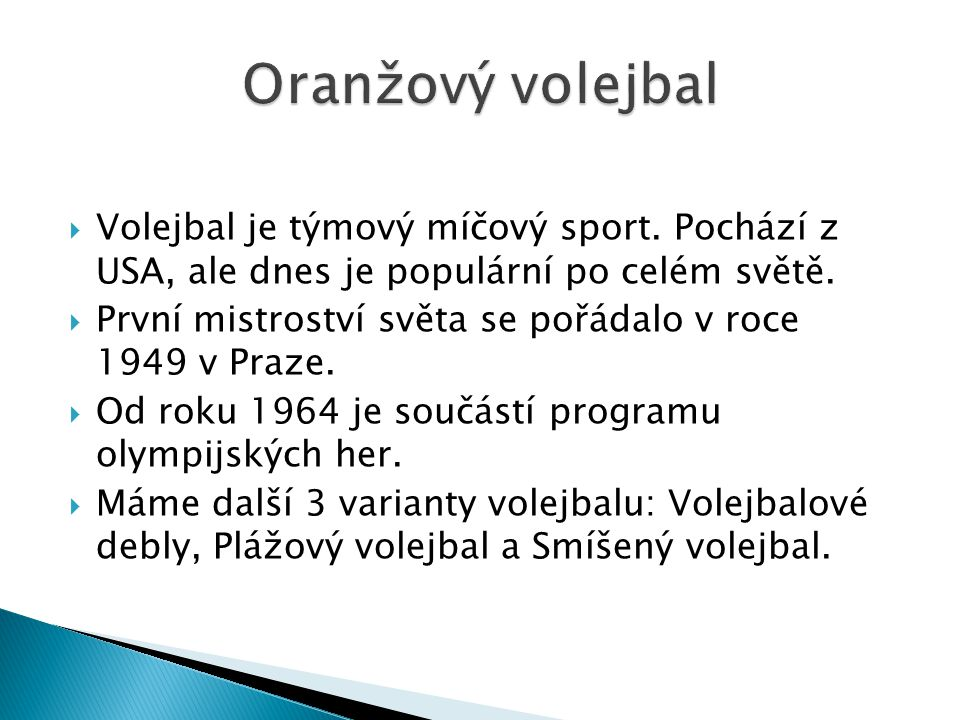 Oranžový volejbal Volejbal je týmový míčový sport. Pochází z USA, ale dnes je populární po celém světě.