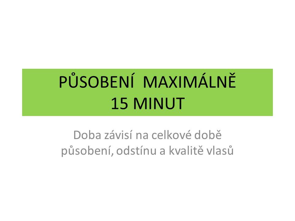 PŮSOBENÍ MAXIMÁLNĚ 15 MINUT