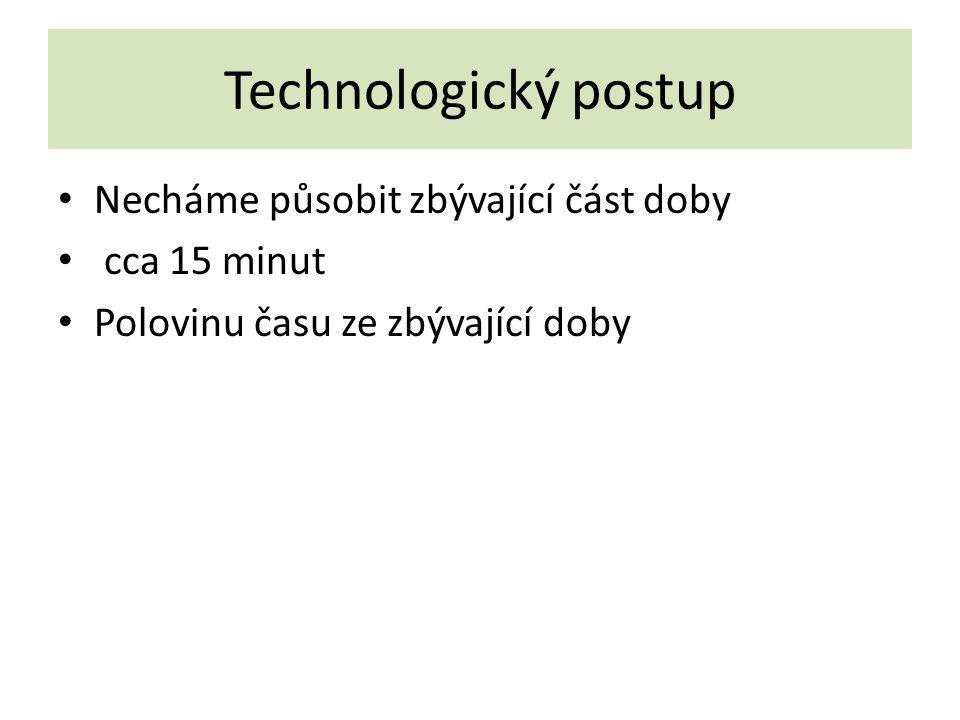 Technologický postup Necháme působit zbývající část doby cca 15 minut