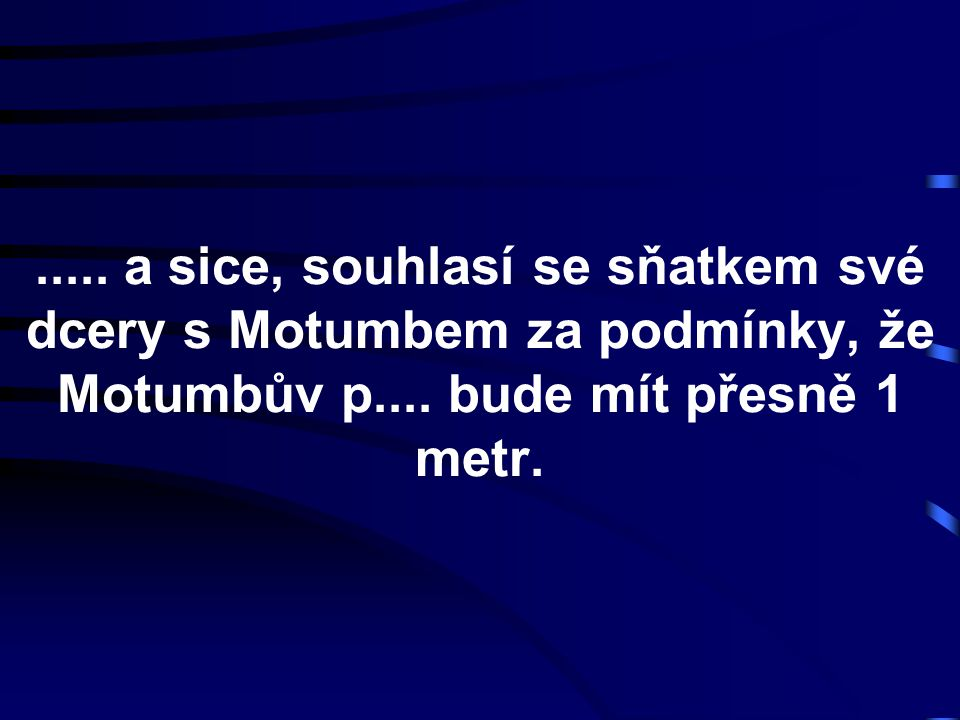 ..... a sice, souhlasí se sňatkem své dcery s Motumbem za podmínky, že Motumbův p....