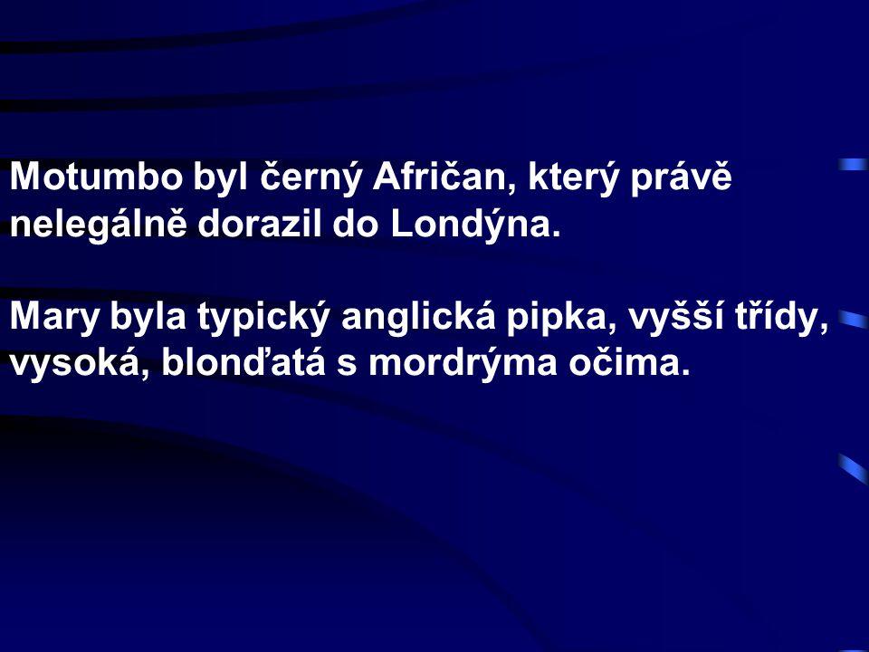 Motumbo byl černý Afričan, který právě nelegálně dorazil do Londýna