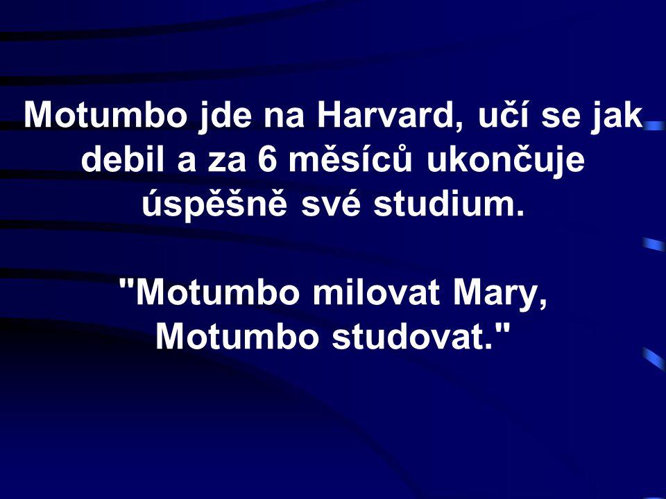 Motumbo jde na Harvard, učí se jak debil a za 6 měsíců ukončuje úspěšně své studium.