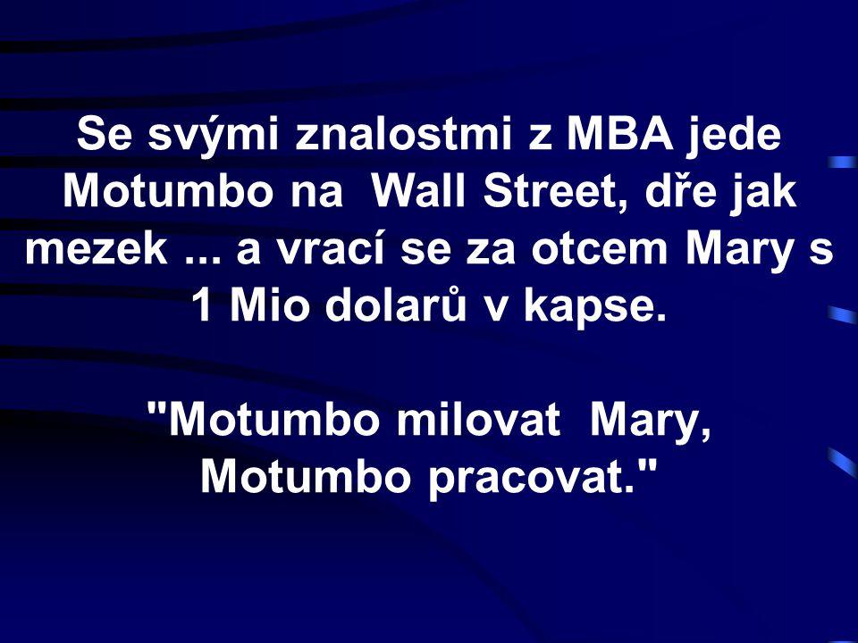 Se svými znalostmi z MBA jede Motumbo na Wall Street, dře jak mezek