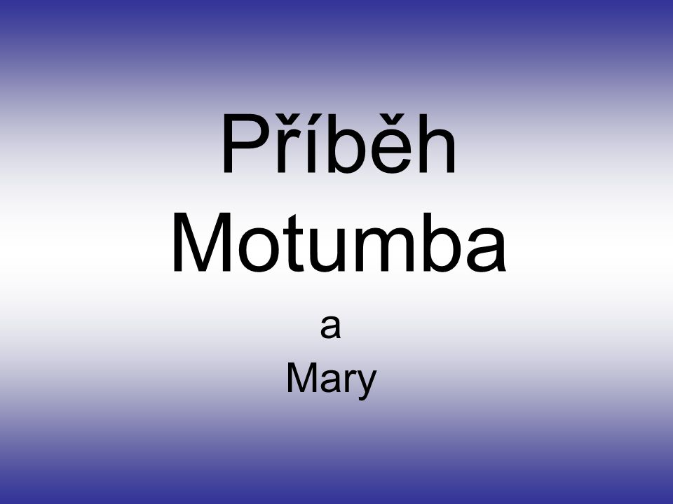 Příběh Motumba a Mary