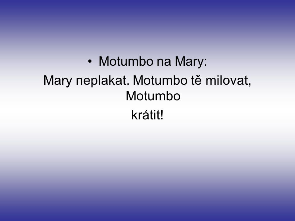 Mary neplakat. Motumbo tě milovat, Motumbo