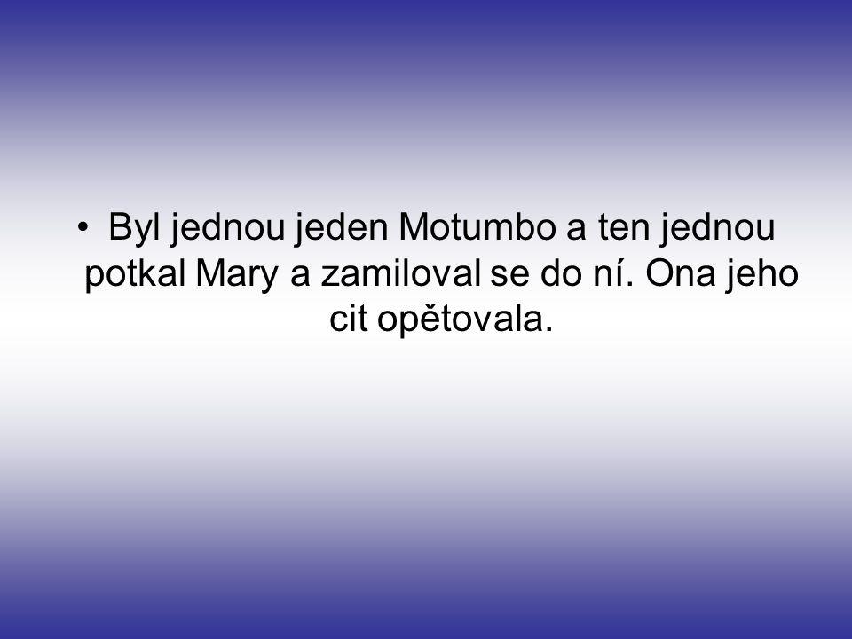 Byl jednou jeden Motumbo a ten jednou potkal Mary a zamiloval se do ní