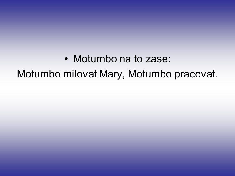 Motumbo milovat Mary, Motumbo pracovat.