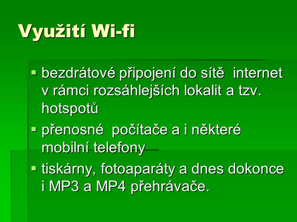 Využití Wi-fi bezdrátové připojení do sítě internet v rámci rozsáhlejších lokalit a tzv. hotspotů.