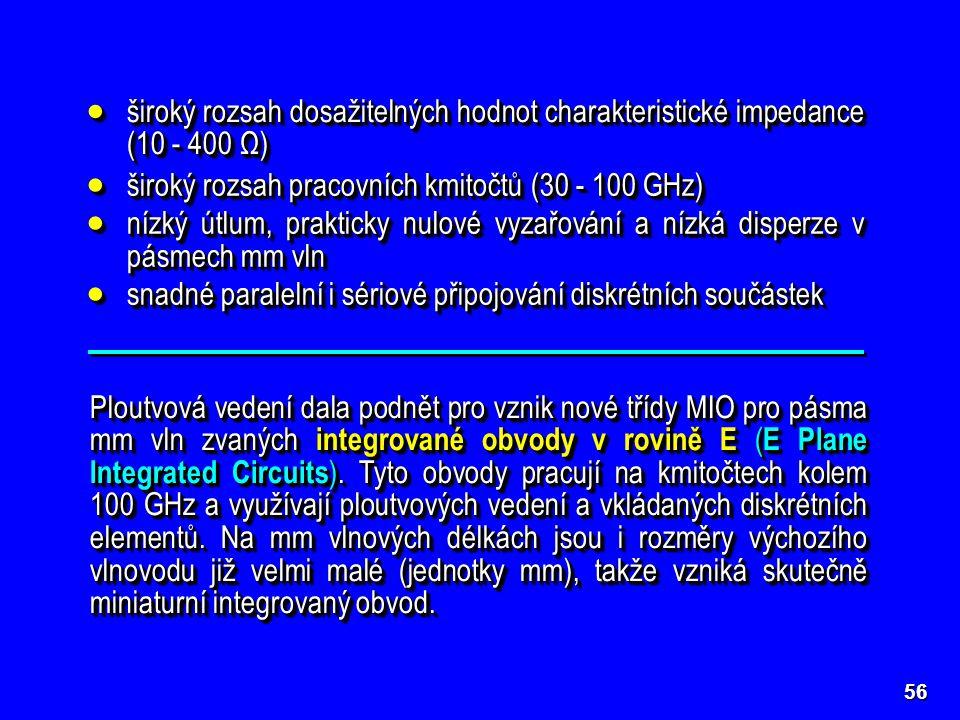 široký rozsah pracovních kmitočtů (30 - 100 GHz)