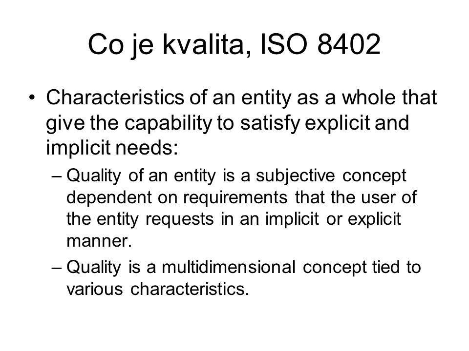 Co je kvalita, ISO 8402 Characteristics of an entity as a whole that give the capability to satisfy explicit and implicit needs:
