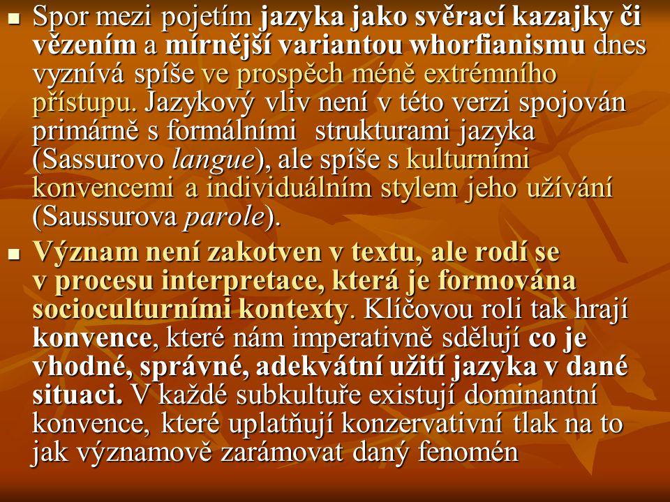 Spor mezi pojetím jazyka jako svěrací kazajky či vězením a mírnější variantou whorfianismu dnes vyznívá spíše ve prospěch méně extrémního přístupu. Jazykový vliv není v této verzi spojován primárně s formálními strukturami jazyka (Sassurovo langue), ale spíše s kulturními konvencemi a individuálním stylem jeho užívání (Saussurova parole).