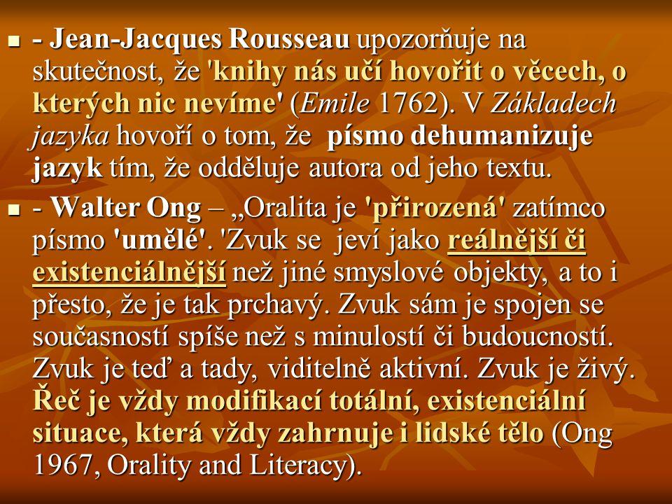 - Jean-Jacques Rousseau upozorňuje na skutečnost, že knihy nás učí hovořit o věcech, o kterých nic nevíme (Emile 1762). V Základech jazyka hovoří o tom, že písmo dehumanizuje jazyk tím, že odděluje autora od jeho textu.