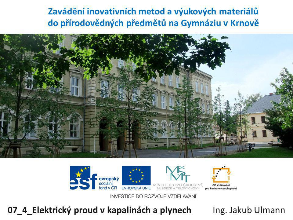 07_4_Elektrický proud v kapalinách a plynech Ing. Jakub Ulmann