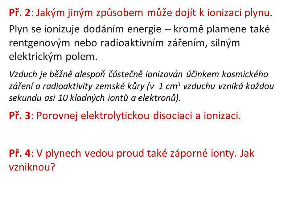 Př. 2: Jakým jiným způsobem může dojít k ionizaci plynu.