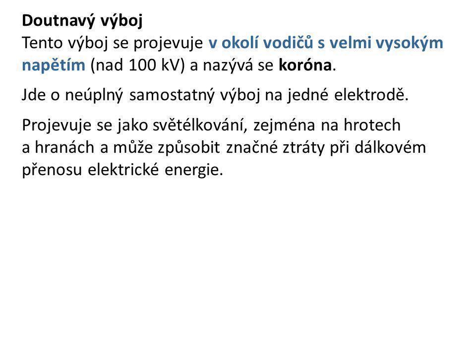 Doutnavý výboj Tento výboj se projevuje v okolí vodičů s velmi vysokým napětím (nad 100 kV) a nazývá se koróna.