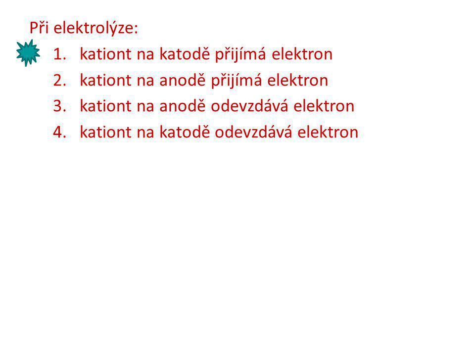 kationt na katodě přijímá elektron kationt na anodě přijímá elektron