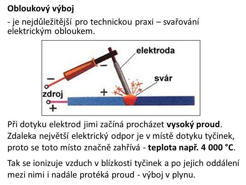 Obloukový výboj je nejdůležitější pro technickou praxi – svařování elektrickým obloukem.