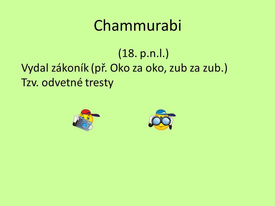 Chammurabi (18. p.n.l.) Vydal zákoník (př. Oko za oko, zub za zub.)