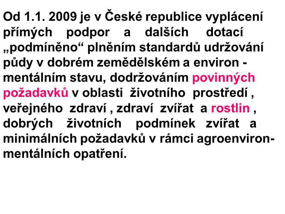 Od 1.1. 2009 je v České republice vyplácení přímých podpor a dalších dotací