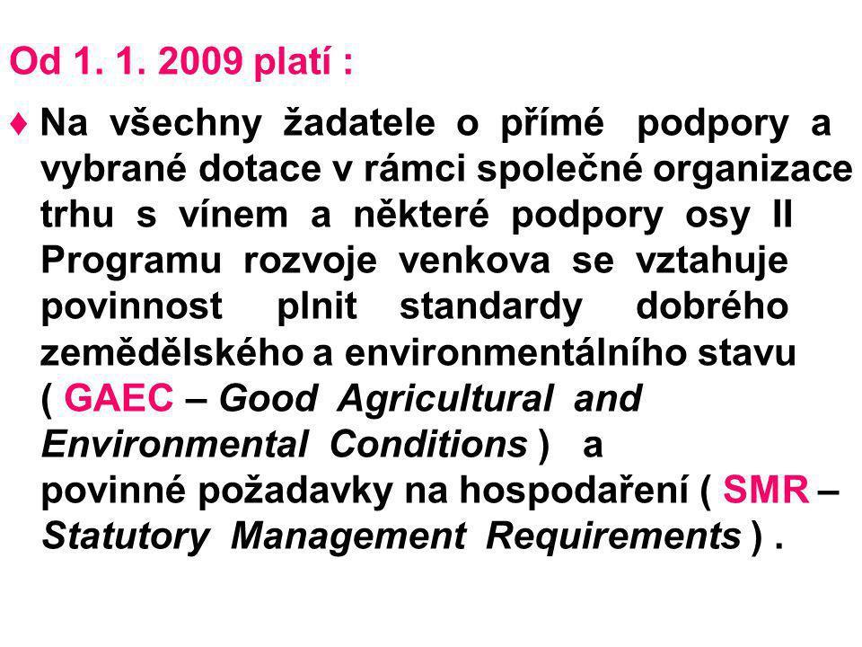 Od 1. 1. 2009 platí : ♦ Na všechny žadatele o přímé podpory a. vybrané dotace v rámci společné organizace.