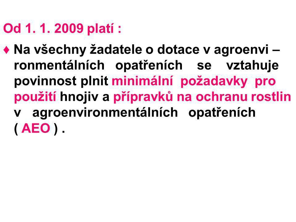 Od 1. 1. 2009 platí : ♦ Na všechny žadatele o dotace v agroenvi – ronmentálních opatřeních se vztahuje.
