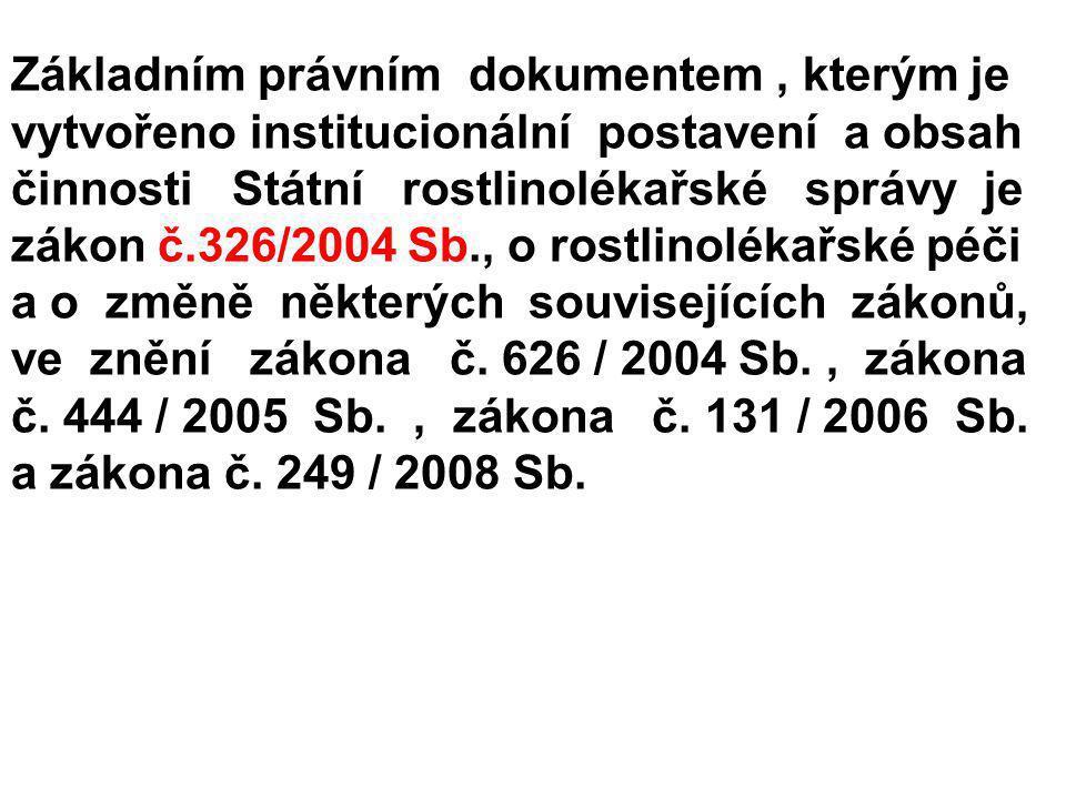 Základním právním dokumentem , kterým je vytvořeno institucionální postavení a obsah činnosti Státní rostlinolékařské správy je zákon č.326/2004 Sb., o rostlinolékařské péči