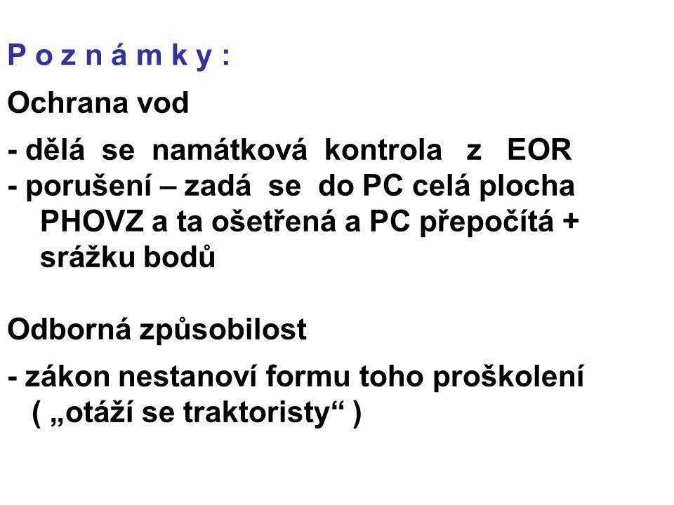 P o z n á m k y : Ochrana vod. - dělá se namátková kontrola z EOR. - porušení – zadá se do PC celá plocha.